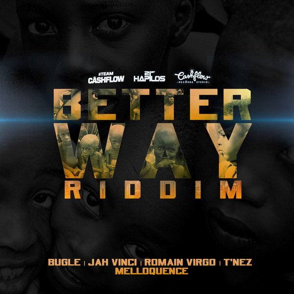 BETTER WAY RIDDIM - #ITUNES 9/24/13 BUGLE JAH VINCI ROMAIN & MORE @djcashflowneil @cashflowrecordz