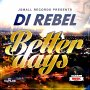 DI REBEL - BETTER DAYS - SINGLE #ITUNES 4/7/17 @JSmallRecords