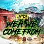 JAYDS - WEH WE COME FROM #ITUNES #SPOTIFY 7/28 #PRE 7/14 @JaydsJop @AncientRecords