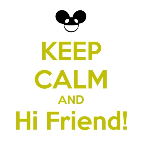 keep calm and hi friend