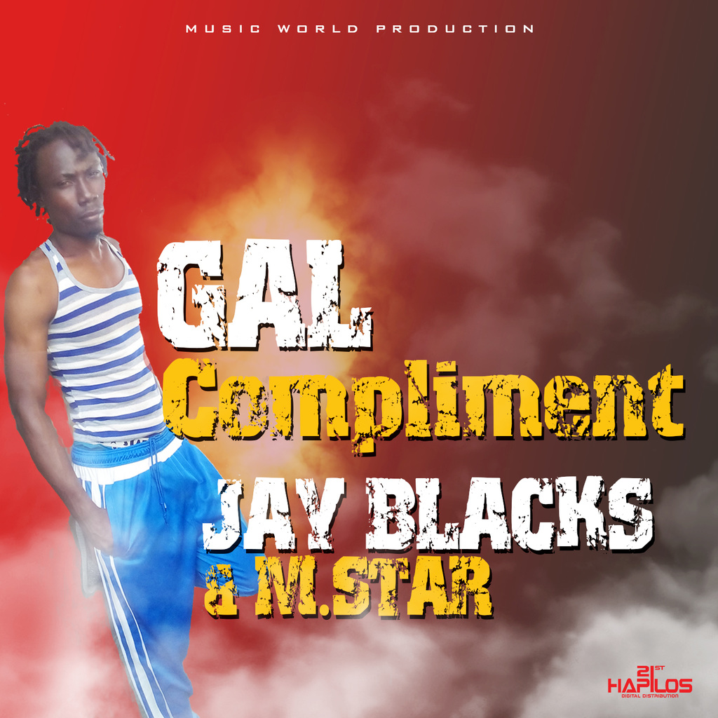 JAY BLACKS & M.STAR - GAL COMPLIMENT - SINGLE #ITUNES 7/28/17 @jayblacks24