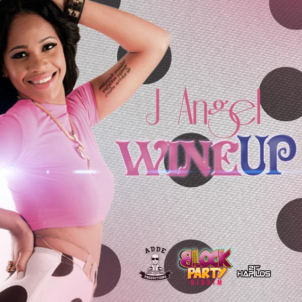 J ANGEL - WINE UP (PUM PUM SHORTS) - BLOCK PARTY RIDDIM - SINGLE - #ITUNES 7/23/13 @addeprod @jangelmusic