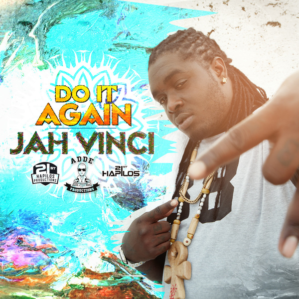 JAH VINCI - DO IT AGAIN [SMILE FOR THE WORLD RIDDIM] - #ITUNES 7/22/14 @ADDEPROD @21STHAPILOS
