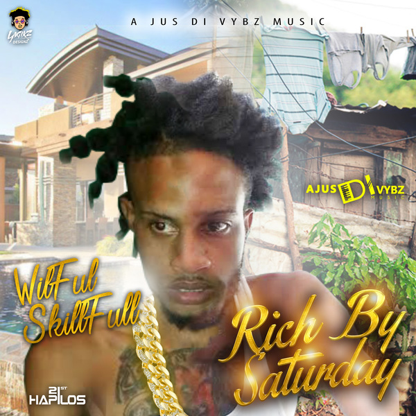WILFUL SKILLFULL - RICH BY SATURDAY - SINGLE #ITUNES 7/7/17 #PREORDER 6/30/17 @Ajusdivybzmusic