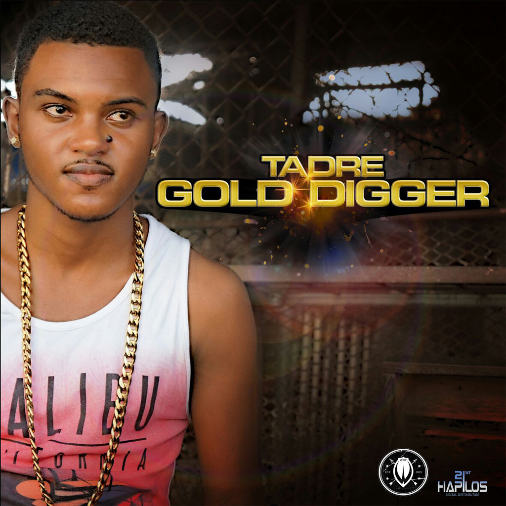 TADRE - GOLD DIGGER - SINGLE #ITUNES 7/28/17 @dameongayle