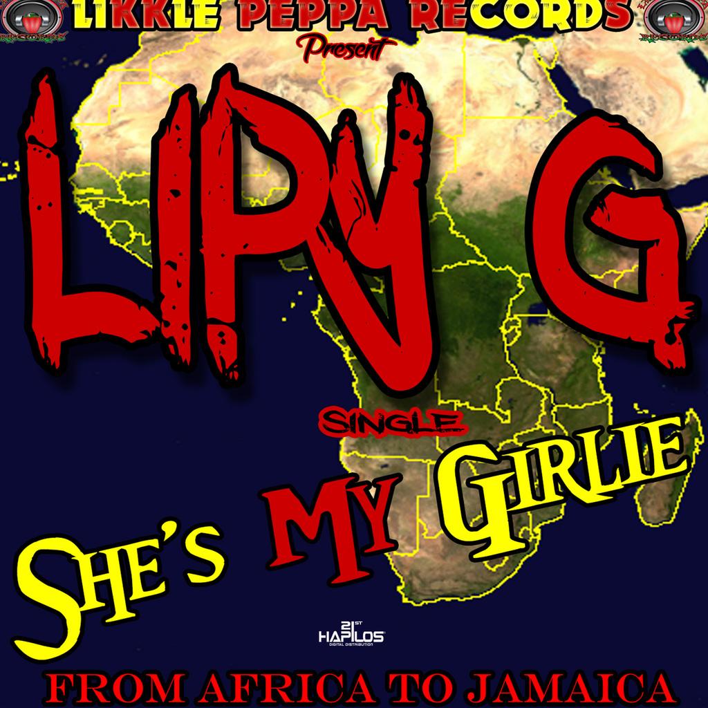 LIPY G - SHE'S MY GIRLIE - SINGLE #ITUNES 3/23/18