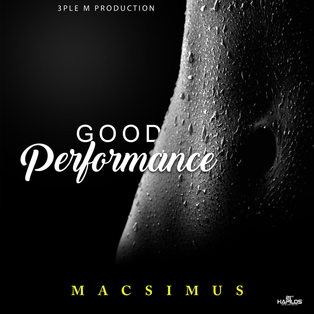 MACSIMUS - GOOD PERFORMANCE - SINGLE #ITUNES 1/26/18