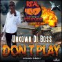 UNKNOWN DI BOSS - DON'T PLAY - SINGLE #ITUNES 1/25/19