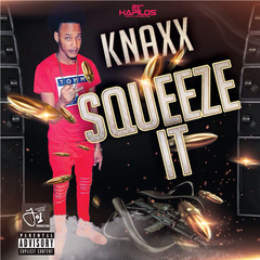 KNAXX - SQUEEZE IT - SINGLE #ITUNES 4/20/2018 @jbezdsonofpain