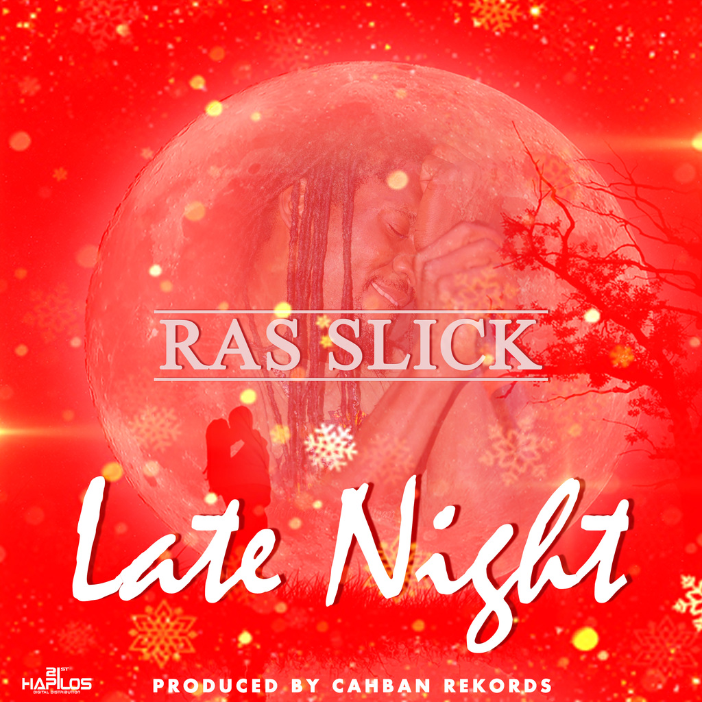 RAS SLICK - LATE NIGHT - SINGLE #ITUNES 5/18/18