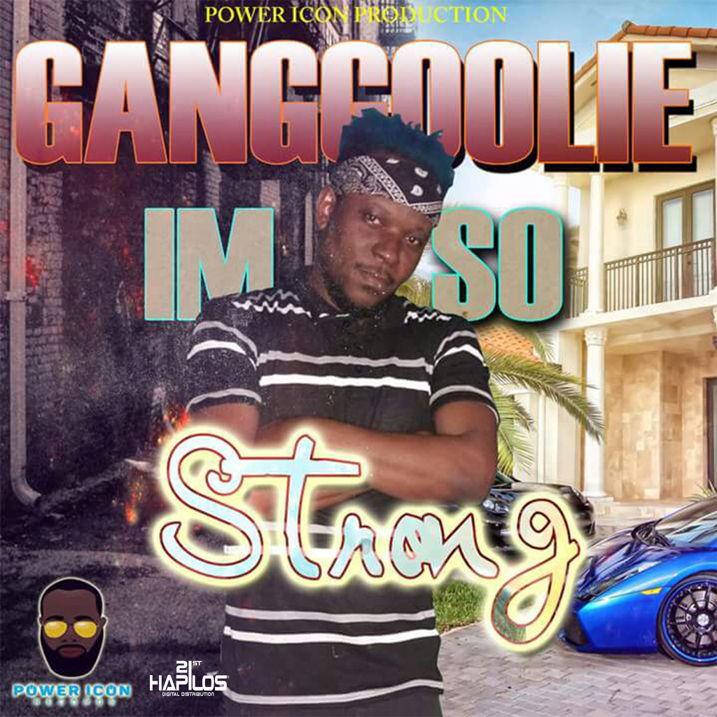 GANGGOOLIE - I'M SO STRONG - SINGLE #ITUNES 4/20/18 @ent_power @ganggoolie