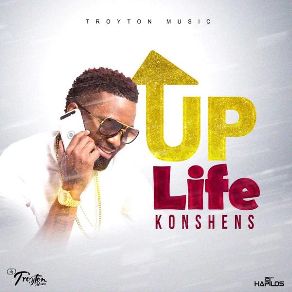 KONSHENS - UP LIFE - SINGLE #ITUNES 2/1/19 @troyton_tm