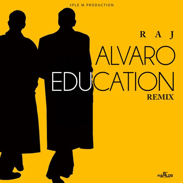 RAJ ALVARO - EDUCATION (REMIX) - SINGLE #ITUNES 1/26/18