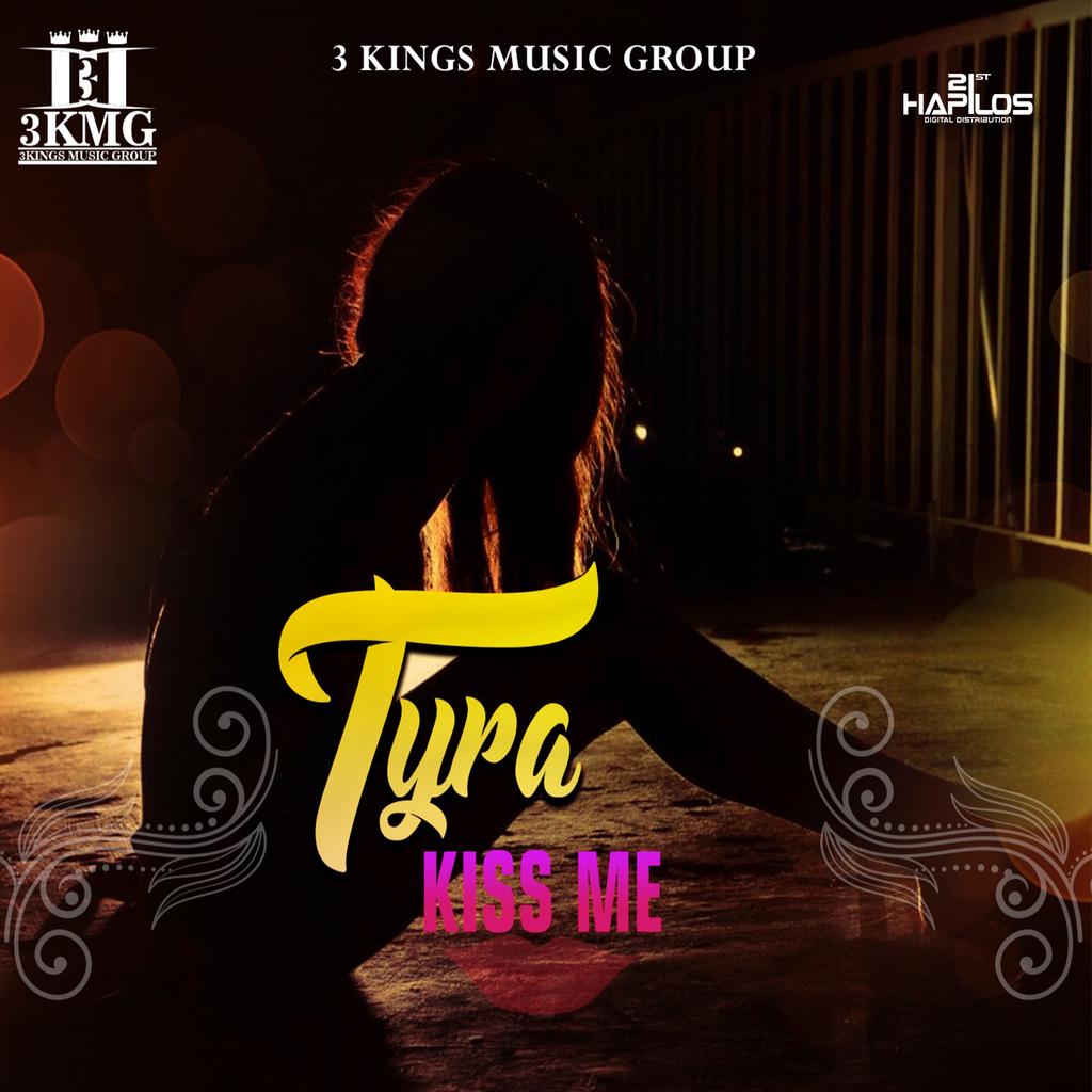 TYRA - KISS ME - SINGLE #ITUNES 9/29/17 #3KMG