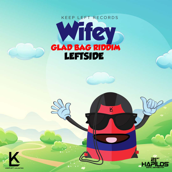 LEFTSIDE - WIFEY - GLAD BAG RIDDIM - SINGLE #ITUNES 4/3/2018