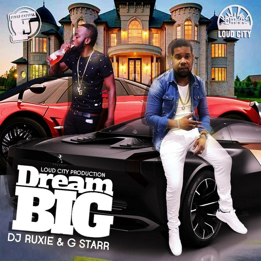 DJ RUXIE FT G STARR - DREAM BIG - SINGLE 3/23/2018 @LOUDCITYMUSIC