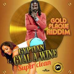 GYPTIAN - GYAL A WINE (SUPER CLEAN) - SINGLE #ITUNES 11/17/17 @goldplaque @RealGyptian