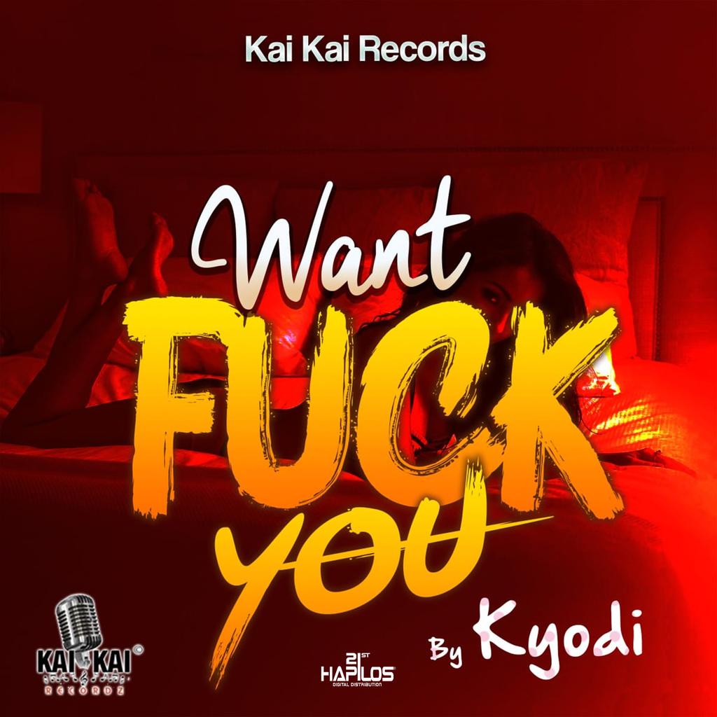 KYODI - WANT FUCK YOU - SINGLE #ITUNES 1/18/19