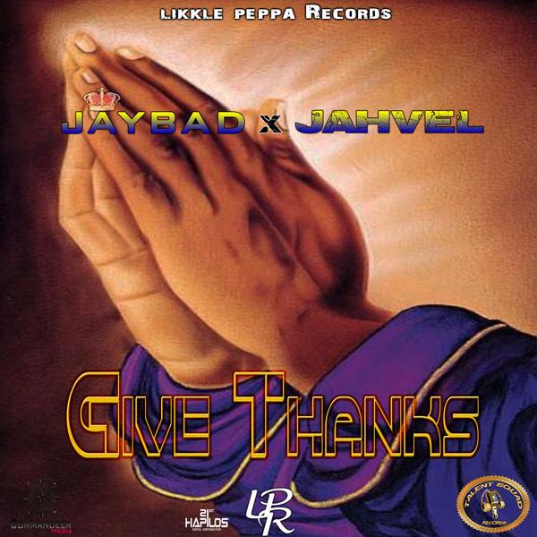 JAYBAD & JAHVEL - GIVE THANKS - SINGLE #ITUNES 2/1/19