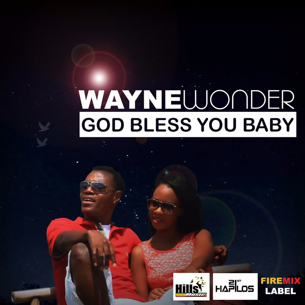 WAYNE WONDER - GOD BLESS YOU BABY - SINGLE #ITUNES 12/15/17 @hillsmusicja @Waynewonder25