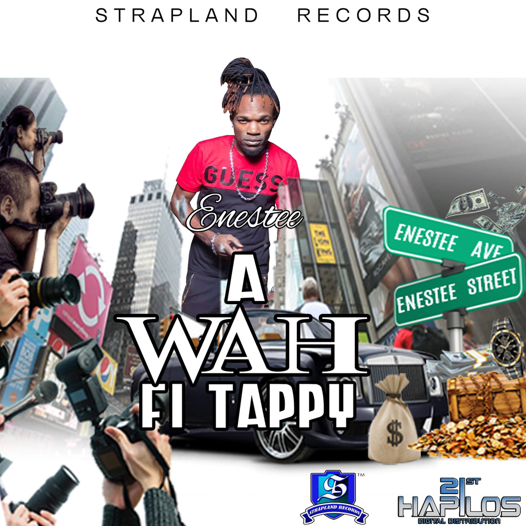 ENESTEE - A WAH FI TAPPY - SINGLE #ITUNES 6/22/2018