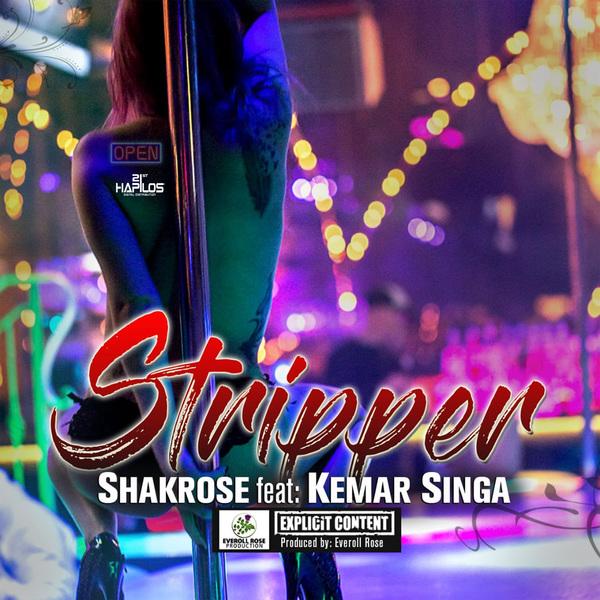 SHAKROSE FT. KEMAR SINGA - STRIPPER - SINGLE #ITUNES 2/1/19