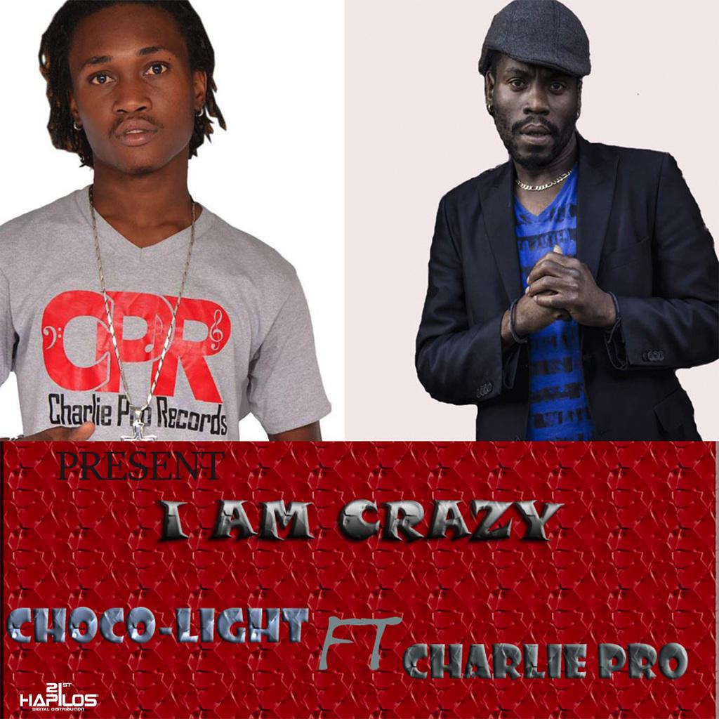 CHOCO-LIGHT FT CHARLIE PRO - I AM CRAZY - SINGLE 7/13/2018