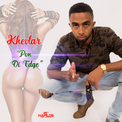 KHEVLAR - PON DI EDGE - SINGLE #ITUNES 9/29/17 @Khevlarvevo