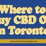 Where to Buy CBD Oil in Toronto