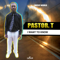 PASTOR T - I WANT TO KNOW - SINGLE #ITUNES 2/16/18