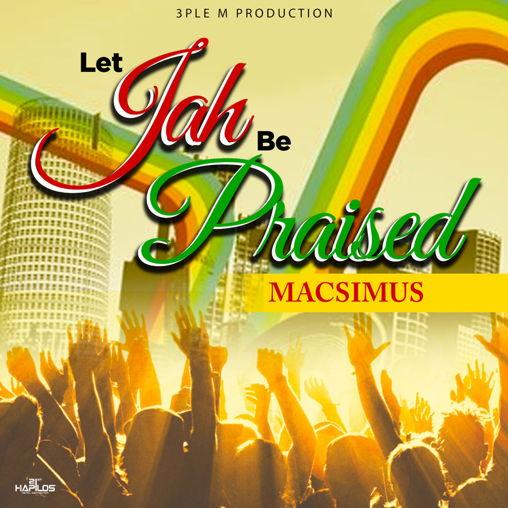 MACSIMUS - LET JAH BE PRAISED - SINGLE #ITUNES 1/26/18
