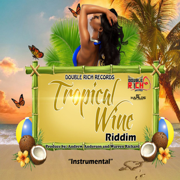 TROPICAL WINE RIDDIM (INSTRUMENTAL) - SINGLE #ITUNES 2/9/18 @doublerichrec