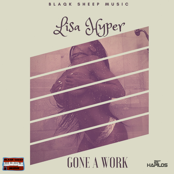 LISA HYPER - GONE A WORK - SINGLE #ITUNES 23/2/18 @Blaqksheepmafia