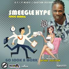 SMEEGLE HYPE - GO LOOK A WORK - SINGLE #ITUNES 5/18/18