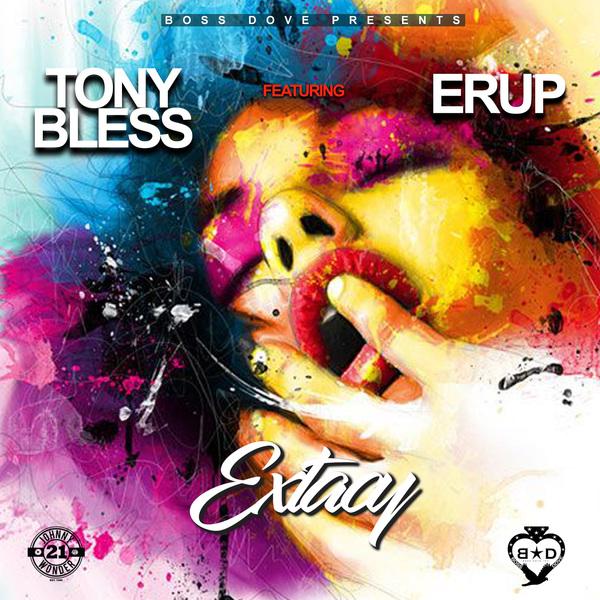 TONY BLESS X ERUP - ECSTASY - #ITUNES #SPOTIFY 3/2/2018 #PRE 2/16/18 @bossdoveinc