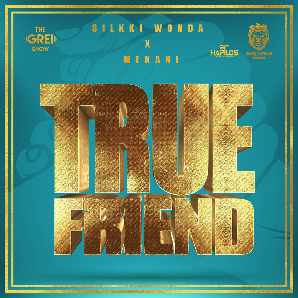 SILKKI WONDA & MEKANI - TRUE FRIEND - SINGLE #ITUNES 2/22/19 #PREORDER 2/14/19