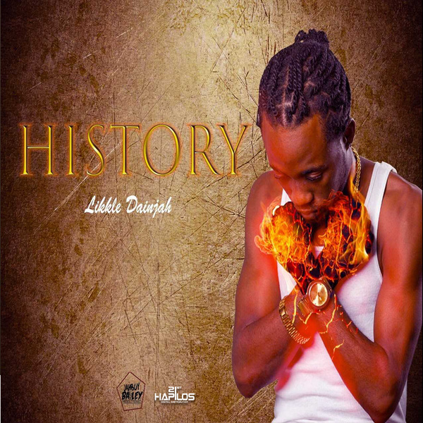 LIKKLE DAINJAH - HISTORY - SINGLE #ITUNES 4/20/18 @BaileyAlrick