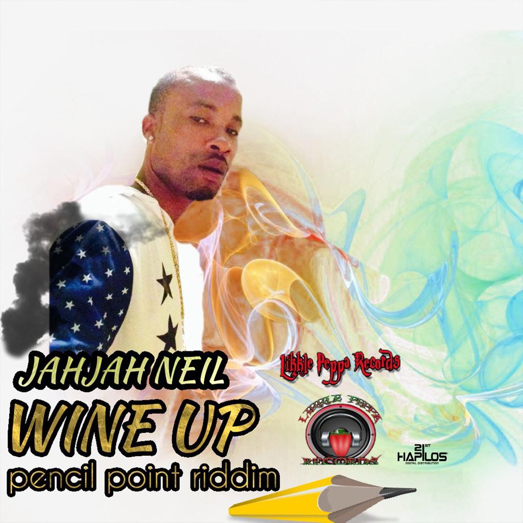 JAH JAH NEIL - WINE UP - SINGLE #ITUNES 4/20/18