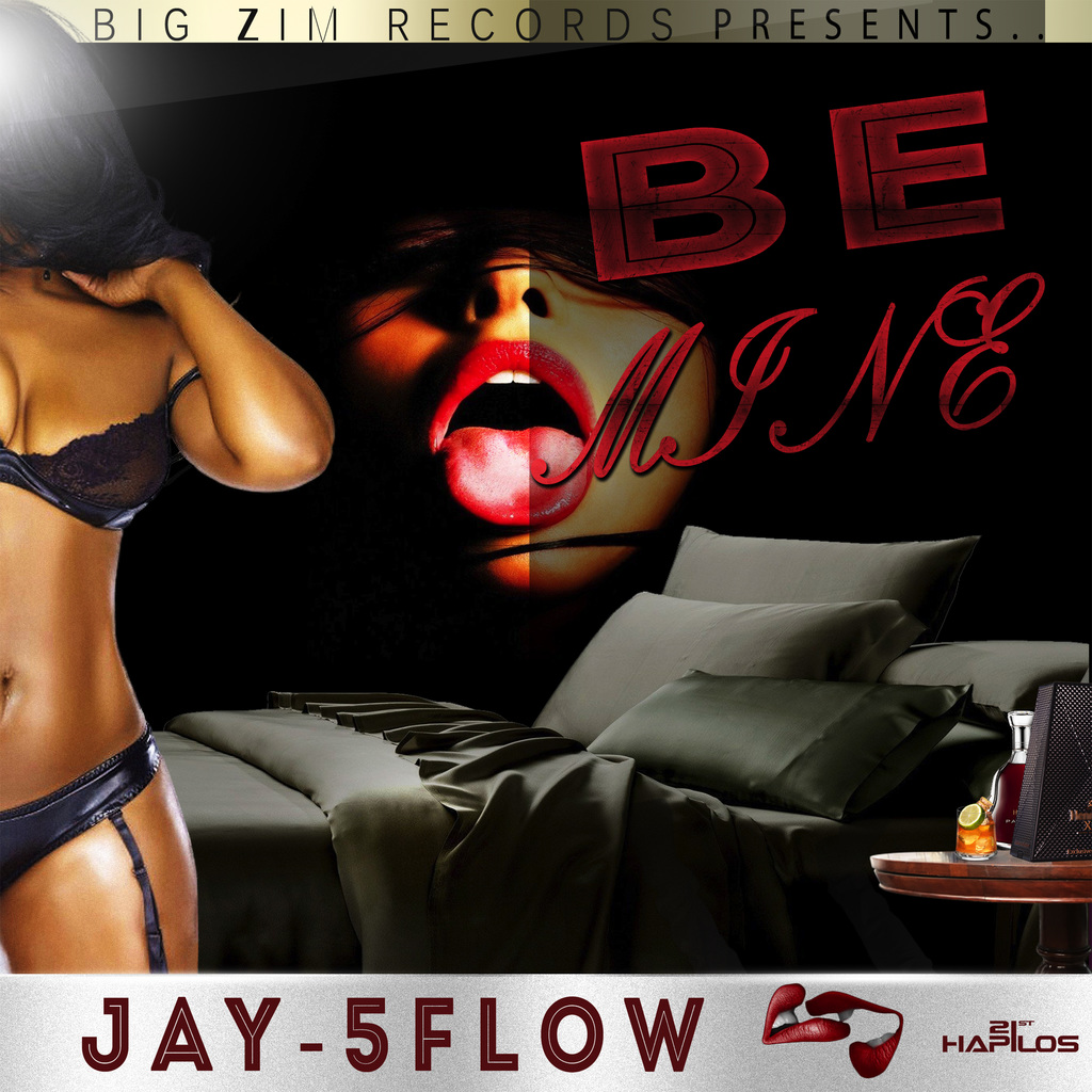 JAY- 5FLOW - BE MINE - SINGLE #ITUNES 7/13/2018 @BIGZIMRECORDS