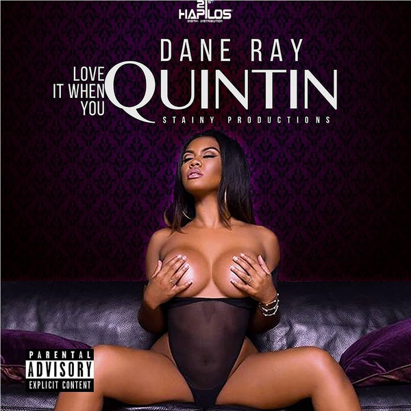 DANE RAY - LOVE IT WHEN YOU QUINTIN - SINGLE #ITUNES 6/8/2018 @DANERAY @STAINYPROD