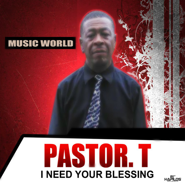 PASTOR T - I NEED YOUR BLESSING - SINGLE #ITUNES 2/16/18