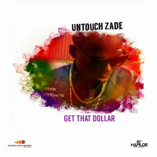 UNTOUCH ZADE - GET THAT DOLLAR - SINGLE #ITUNES 2/1/19