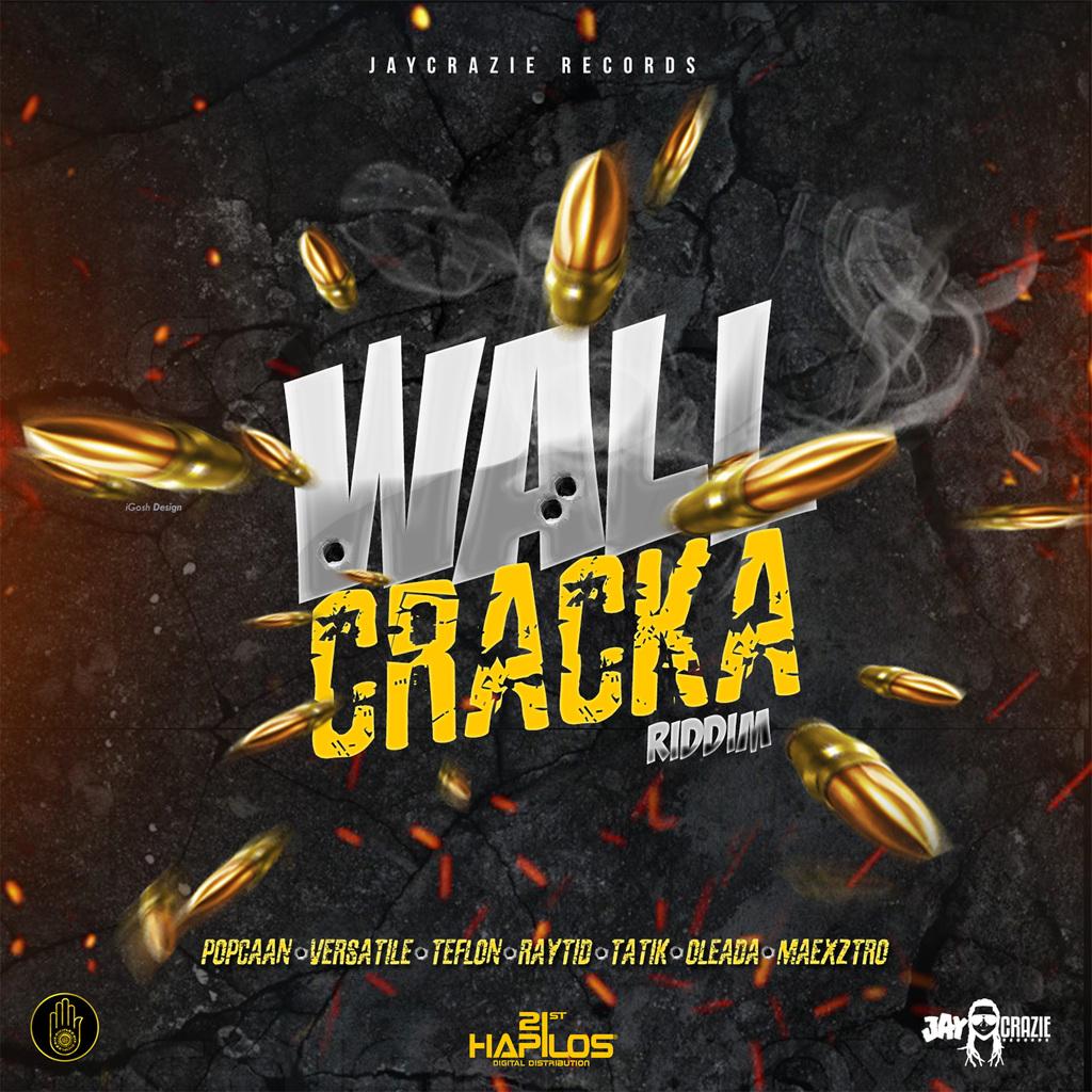 VARIOUS ARTISTS -WALL CRACKA RIDDIM - POPCAAN, VERSATILE, TEFLON ,TATIK #ITUNES 2/16/2018 @JAYCRAZIEREC