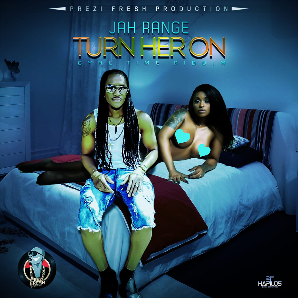 JAH RANGE - TURN HER ON - SINGLE #ITUNES 5/17/19
