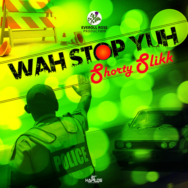 SHORTY SLIKK - WAH STOP YUH - SINGLE #ITUNES 2/8/19
