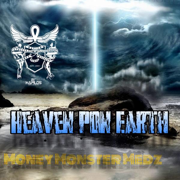 MONEY MONSTER MEDZ - HEAVEN PON EARTH - SINGLE #ITUNES 10/5/18