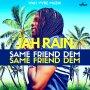 JAH RAIN - SAME FRIEND DEM - SINGLE #ITUNES 12/22/17 @jahrainmusic