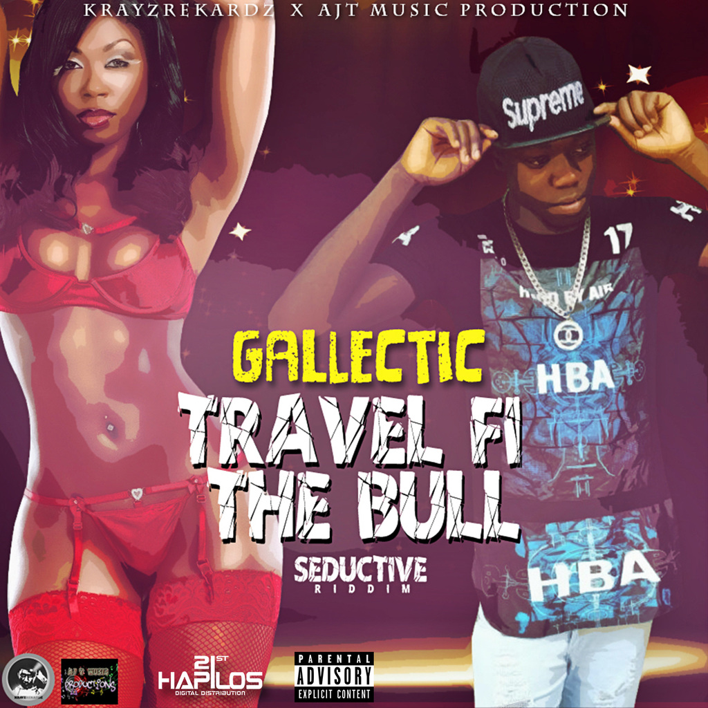 GALLECTIC - TRAVEL FI THE BULL - SINGLE #ITUNES 9/29/17 @Krayzrekardz