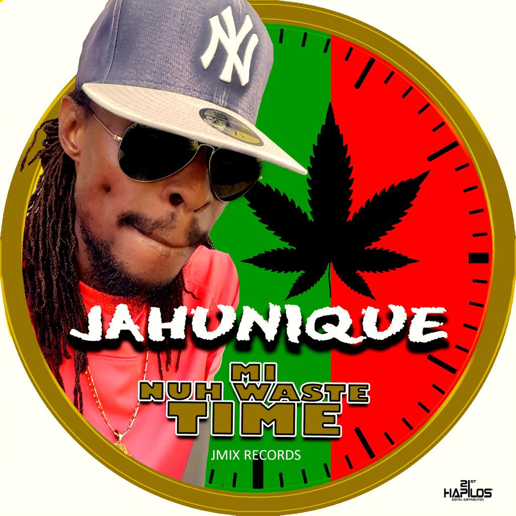 JAHUNIQUE - MI NUH WASTE TIME - SINGLE #ITUNES 10/12/18