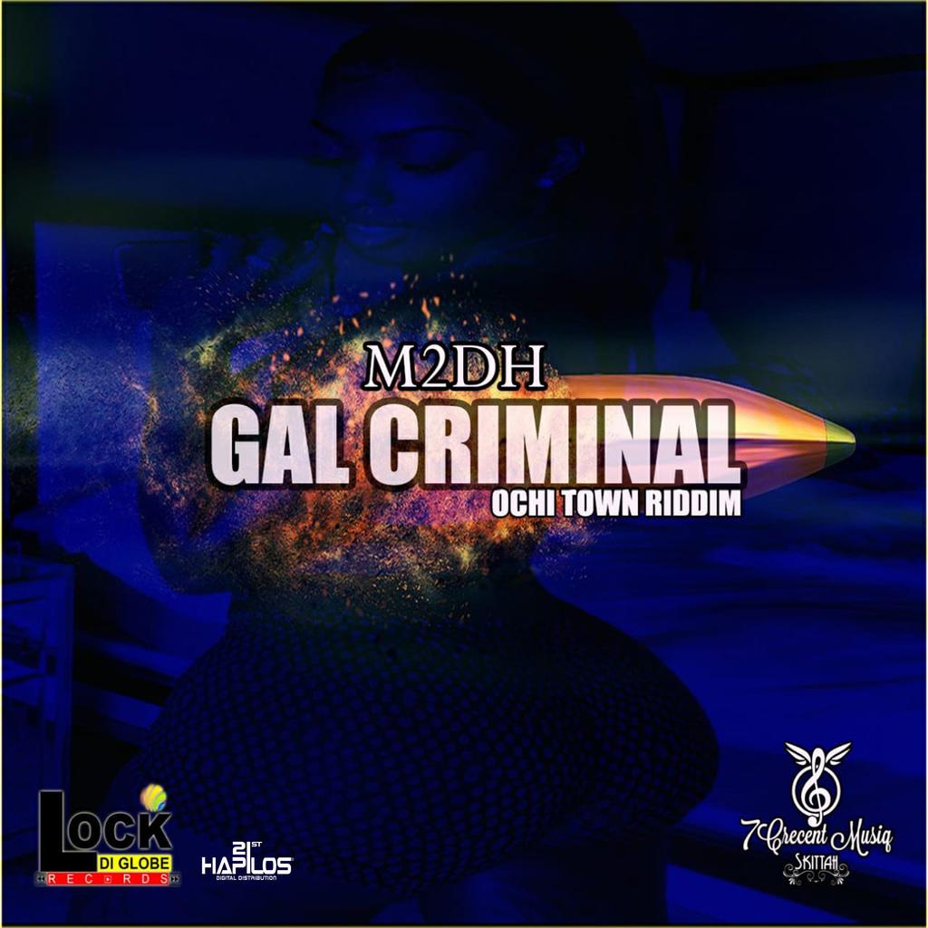 M2DH - GAL CRIMINAL - SINGLE #ITUNES 2/15/19